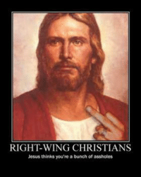funny jesus pictures: RIGHT WING CHRISTIANS  Jesus thinks you're a bunch of assholes