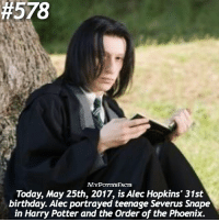 Birthday, Harry Potter, and Memes:  #578  ACTS  Today, May 25th, 201, is Alec Hopkins' 31st  birthday. Alec portrayed teenage Severus Snape  in Harry Potter and the Order of the Phoenix. QOTD: What is your opinion on Severus Snape? 🐍 - { @forevermaddy_ @hpfashion934 }