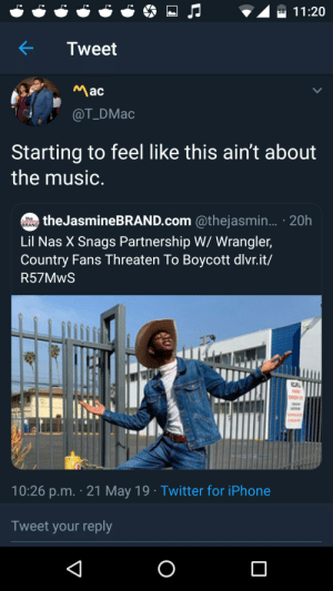 Iphone, Music, and Nas: 58  < Tweet  Mac  @T_DMac  Starting to feel like this ain't about  the music  theJasmineBRAND.com @thejasmin... 20h  RAND  Lil Nas X Snags Partnership W/ Wrangler,  Country Fans Threaten To Boycott dlvr.it/  R57MwS  a:  10:26 p.m. 21 May 19 Twitter for iPhone  Tweet your reply Just starting to???
