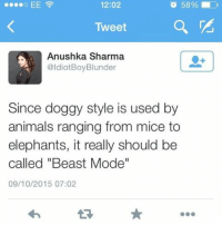 "Real talk...: 58%  12:02  Tweet  Anushka Sharma  @Idiot Boy Blunder  Since doggy style is used by  animals ranging from mice to  elephants, it really should be  called ""Beast Mode""  09/10/2015 07:02 Real talk..."