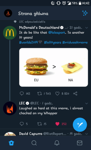 Be Like, League of Legends, and Lol: 58%  14:42  Strona gtówna  LEC odpowiedział/a  McDonald's Deutschland... 21 godz.  It do be like that @lolesport. To another  10 years!  #worlds20/9 #lol/oyears #midweekmeme  EU  NA  t1503  142  8 820  LEC @LECI godz.  Laughed so hard at this meme, i almost  chocked on my Whopper  ti15  +  252  David Capurro @RiotRepert... 19 godz. Omega oof