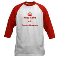 Our number one bestseller! $19.79 http://www.cafepress.com/MormonMemes: Keep Calm  and  Date a Mormon Our number one bestseller! $19.79 http://www.cafepress.com/MormonMemes