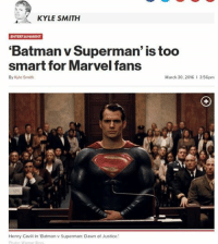 """Superman Meme: KYLE SMITH  ENTERTAINMENT  """"Batman v Superman' is too  smart for Marvel fans  By Kyle Smith  March 30. 2016 l 3:56pm  Henry Cavill in 'Batman v Superman: Dawn of Justice.  Photo: Warner Bros"""