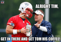 Tim Tebow has finally settled into his role with the Pats!  Credit: Lucas Alonzo: ALRIGHT TIM,  NFL MEMES  GET IN THERE AND  GET TOMHIS COFFEE! Tim Tebow has finally settled into his role with the Pats!  Credit: Lucas Alonzo