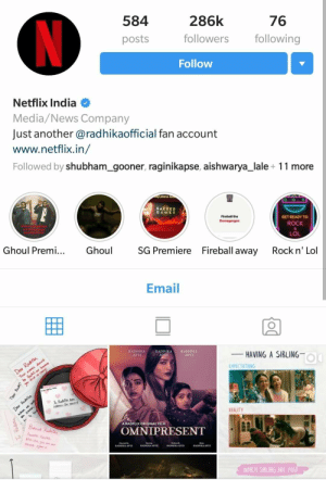 Netflix India stealing the spotlight on social media with its meme ...: 584  posts  286k  followers following  Follow  76  Netflix India  Media/News Company  Just another @radhikaofficial fan account  www.netflix.in/  Followed by shubham_gooner, raginikapse, aishwarya_lale 11 more  y plans fo  SACRE D  G AME S  Fireball the  GET READY TO  ROCK  LOL  Ghoul Premi...Ghoul  SG Premiere  Fireball away  Rock n' Lol  Email  RADHIKA  APTE  HIKA  HAVING A SIBLING  APTE  EXPECTATIONS  REALITY  A RADFLIX ORIGINAL FILM  OMNIPRESENT  WHICH SIREING ARE YOU Netflix India stealing the spotlight on social media with its meme ...