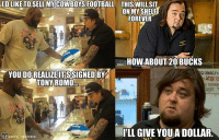 Pawn Stars! Credit: Bear Down Memes: IRD LIKE TOSELLMY COWBOYS FOOTBALL THIS WILL SIT  ON MY SHELF  FOREVER  HOW ABOUT 20 BUCKS  YOU SIGNED  BY  TONY ROMO  PLL GIVE YOUADOLLAR  @NFL MEMES. Pawn Stars! Credit: Bear Down Memes