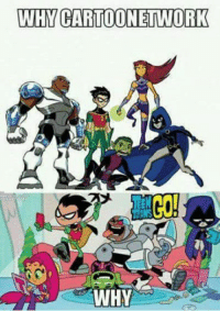 Teen titans go was a horrible add on.: WHYCARTOONETWORK  GO.  TRANS  WHY Teen titans go was a horrible add on.