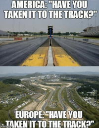 "Car memes: AMERICA HAVE YOU  TAKEN IT TO THE TRACKED""  EUROPE HAVE YOU  TAKEN TO THE TRACK Car memes"