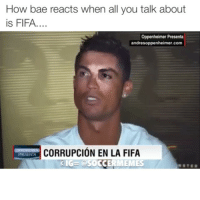 Bae, Fifa, and Soccer: How bae reacts when all you talk about  is FIFA.  Oppenheimer Presenta  andres oppenheimer com  CORRUPCION EN LA FIFA  OCCERMEMES  CIG-a Can you relate? 😂