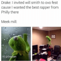 😂😂😂: Drake: I invited will smith to ovo fest  cause I wanted the best rapper from  Philly there  Meek mill  an 😂😂😂