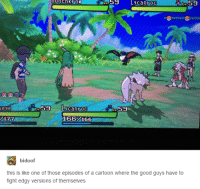 the good guys: 59  Lyca hoc 59  Lucanroc  59  lege  59  166 A66  bidoof  this is like one of those episodes of a cartoon where the good guys have to  fight edgy versions of themselves