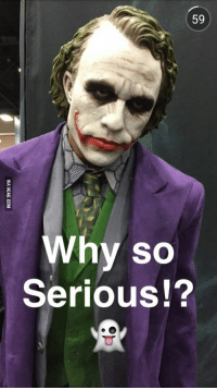 why so serious: 59  Why so  Serious!?