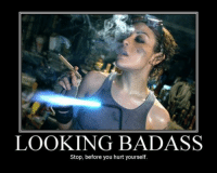 Is that so: LOOKING BADASS  Stop, before you hurt yourself Is that so