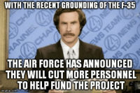 Right!: WITH THE RECENT GROUNDING OF THE F-35  THE AIR FORCE HASANNOUNCED  THEY WILL CUT MORE PERSONNEL  TO HELP FUNDTHE PROJECT  nngflip.com Right!