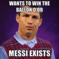 Bad Luck Ronaldo [ Credit to Football Memes ]: WANTS TO WIN THE  BALLON DIOR  MESSI EXISTS Bad Luck Ronaldo [ Credit to Football Memes ]