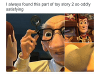 Toy Story 2: I always found this part of toy story 2 so oddly  satisfying