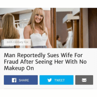 Funny, Makeup, and Best: 20th Century Fox  Man Reportedly Sues Wife For  Fraud After Seeing Her With No  Makeup On  SHARE  TWEET Today's headline: best-saddest thing EVER. (@jackieoproblems)