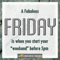 "Good morning...  Have a ""Fabulous"" Friday people.  ‪#‎Leb_Anon‬: A Fabulous  FRIDA  is when you start your  ""weekend before 5pm  via LEBANESE MEMES Good morning...  Have a ""Fabulous"" Friday people.  ‪#‎Leb_Anon‬"