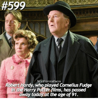 Friends, Harry Potter, and Memes:  #599  MYPOTTERFACTS  Robert Hardy, who played Cornelius Fudge  in the Harry Potter films, has passed  away today.at the age of 91. = Raise your wand -* for this great actor 😞💗. = Follow @mypotterquotes and @mypotterscenes for more of my posts!✨ = Tag your friends below 😭💗