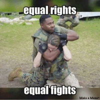 From the comment section of our last post.... Thoughts?: equalrights  equal fights  Make a Meme From the comment section of our last post.... Thoughts?