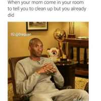 Daquan, Funny, and Moms: When your mom come in your room  to tell you to clean up but you already  did  IG:@Daquan 😂😂😂