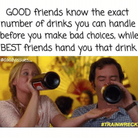 Never take advice from me or you'll end up drunk with ton of regrets... But it sure will make an awesome Sunday brunch story! So I guess you're welcome. 💁🏼 trainwreck july17 sponsored: GOOD friends know the exact  number of drinks you can handle  before you make bad choices, while  BEST friends hand you that drink  @daddy ssues  ATRAINWRECK Never take advice from me or you'll end up drunk with ton of regrets... But it sure will make an awesome Sunday brunch story! So I guess you're welcome. 💁🏼 trainwreck july17 sponsored