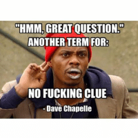 "Dave Chapelle, Fucking, and Funny: ""HMM, GREAT QUESTION  ANOTHER TERM FOR:  NO FUCKING CLUE  Dave Chapelle Sup people. Just For Laughs comedy festival next weekend in Montreal, bunch of amazing comedians will be there. We're doing an event & party together: Fuckjerry & Off-JFL present…The Fuck-Off closing night comedy show & party @justforlaughs_mtl JFLMTL OFFJFL Saturday July 25 Details bit.ly-fuckjerry (link in bio)"
