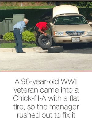 Chick-Fil-A, Old, and Wwii: 5AB A50  A 96-year-old WWII  veteran came into a  Chick-fil-A with a flat  tire, so the manager  rushed out to fix it wholeome manager