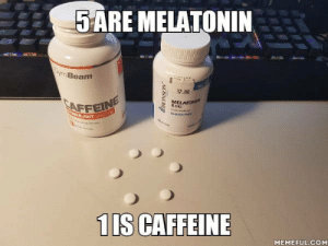 sleep roulette: 5ARE MELATONIN  3yImBeam  17.00  MELAIONIN  SNG  ANT G  1IS CAFFEINE  MEMEFUL.COM  NOSNO sleep roulette