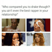 """Savage: """"Who compared you to drake though?!  you ain't even the best rapper in your  relationship!  IG:@Daquan Savage"""