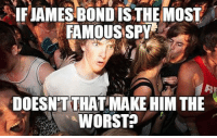 <p>James Bond Contradiction.</p>: 5IFIANESBONDİS THEMOSF |  FAMOUS SPY  DOESNTTHAT MAKE HIM THE  WORST? <p>James Bond Contradiction.</p>