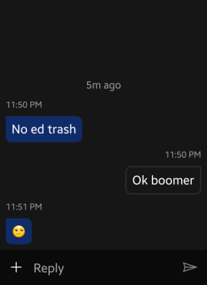 For clarification: Playing a Level 11 Demogorgon with no good perks against a SWF, got a 2k and someone sent me this. Moral of the story: when in doubt, meme the gamer out: 5m ago  11:50 PM  No ed trash  11:50 PM  Ok boomer  11:51 PM  + Reply For clarification: Playing a Level 11 Demogorgon with no good perks against a SWF, got a 2k and someone sent me this. Moral of the story: when in doubt, meme the gamer out