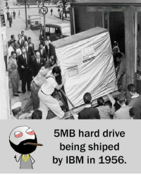 Driving, Memes, and Drive: 5MB hard drive  being shiped  by IBM in 1956.