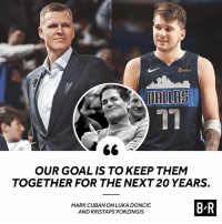 Kristaps Porzingis, Goal, and Mark Cuban: 5miles  17  OUR GOAL IS TO KEEP THEM  TOGETHER FOR THE NEXT 20 YEARS.  MARK CUBAN ON LUKA DONCIC  AND KRISTAPS PORZINGIS  B R Franchise cornerstones