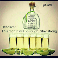 FridayBehavior 🍸🍸🍸 Tequila: 5phinstl  TEQUILA  100 DEAGWE  SILVER  PATRON.  Dear liver  This month will be rough. Stav strong FridayBehavior 🍸🍸🍸 Tequila