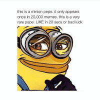 Minion Meme: this is a minion pepe. it only appears  once in 20,000 memes. this is a very  rare pepe. LIKE in 20 secs or bad luck