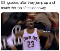 💀💀: 5th graders after they jump up and  touch the top of the doorway  @NBAMEMES  CVALIERS  23 💀💀