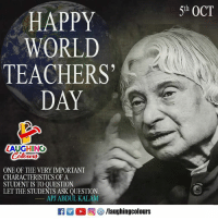 #WorldTeachersDay :): 5th OCT  HAPPY  WORLD  TEACHERS  DAY  LAUGHING  oters  ONE OF THE VERY IMPORTANT  CHARACTERISTICS OF A  STUDENT IS TO OUESTION.  LETTHE STUDENTS ASK QUESTION.  APJ ABDUL KALAM  洲。回參/laughingcolours #WorldTeachersDay :)