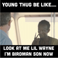 😂😂😂😂: YOUNG THUG BE LIKE....  LOOK AT ME LIL WAYNE  ITM BIRDMAN SON NOW 😂😂😂😂