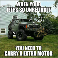 @lift_kit_lenny meme by @desanti_offroad: WHEN YOUR  JEEPS SOUNRELIABLE  YOU NEED TO  CARRY A EXTRA MOTOR @lift_kit_lenny meme by @desanti_offroad