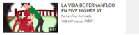 I can't even...: 6:07  LA VIDA DE FERNANFLOO  EN FIVE NIGHTS AT  Fernanfloo Animado  109,457 views  NEW I can't even...