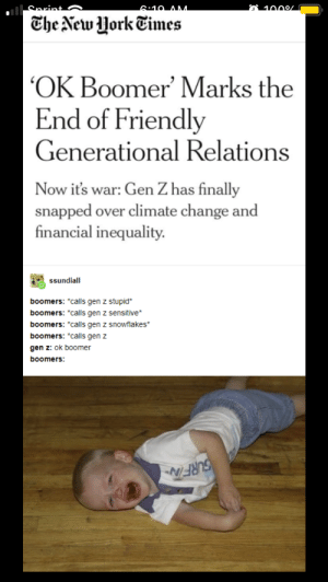 "me irl: 6:10 AM  1000/  Che New Uork Times  OK Boomer' Marks the  End of Friendly  Generational Relations  Now it's war: Gen Z has finally  snapped over climate change and  financial inequality  ssundiall  boomers: *calls gen z stupid  boomers: *calls gen z sensitive  boomers: ""calls gen z snowflakes  boomers: ""calls gen z  gen z: ok boomer  boomers:  SURFITN me irl"