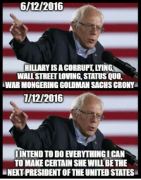 SELLOUT SANDERS: 6/12/2016  HILLARY ISACORRUPT LING  WALLSTREETLOVING STATUS QUO.  AWAR MONGERING GOLDMAN SACHSCRONY  7/2/2016  INTEND TO DO EVERYTHINGICAN  TO MAKECERTAIN SHEWILLBE THE  LNEXT PRESIDENT OF THE UNITEDSTATES SELLOUT SANDERS