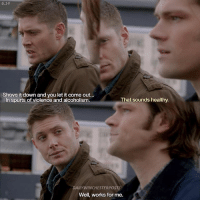 Memes, Live, and Alcoholism: 6.14  Shove it down and you let it come out...  In spurts of violence and alcoholism  That sounds healthy.  DAILYWINCHESTERPOSTS  Well, works for me. 6.14 great words to live by 👏🏻😂