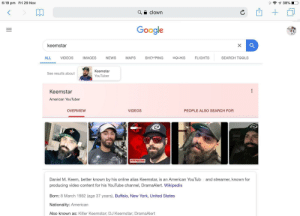 Books, Google, and New York: 6:19 pm Fri 29 Nov  7 38%  a clown  Google  keemstar  SEARCH TOOLS  VIDEOS  IMAGES  МАPS  SHOPPING  BOOKS  ALL  NEWS  FLIGHTS  Keemstar  See results about  YouTuber  Keemstar  American YouTuber  PEOPLE ALSO SEARCH FOR  OVERVIEW  VIDEOS  ert  KEEMSTAR  Daniel M. Keem, better known by his online alias Keemstar, is an American YouTub and streamer, known for  producing video content for his YouTube channel, DramaAlert. Wikipedia  Born: 8 March 1982 (age 37 years), Buffalo, New York, United States  Nationality: American  Also known as: Killer Keemstar; DJ Keemstar; DramaAlert Very well then