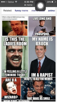 Having two admins in strange. This page needs to die. Here's a few memes for you: 6:30 PM  OO  Optus  meme  Related  funny meme  me  animal  When drop an M&Mandyour dog  LIVE LONG AND  starts running towards t  PROSPURRE  IS THIS THE  MY NAME IS  LADIES ROOM  BROCK  IMFEELINGALITTLE  FEMININE TODAY IMARAPIST  ARE U A  HERES TO ALL THEMEMES  WIZARD?  THAT MAKE USSMILE Having two admins in strange. This page needs to die. Here's a few memes for you