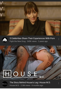 youtube.com, House, and Porn: 6:32  5 Celebrities Share Their Experiences With Porn  Fight the New Drug 345K views 2 years ago  rn  HOUSE  M.D  9:35  The Story Behind House's Leg I House M.D.  House M.D. 2.5M views 8 months ago  HOUSE