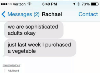 Dank, 🤖, and Contacts: 6:40 PM  T 73%  LD  oo Verizon  K Messages (2) Rachael  Contact  we are sophisticated  adults okay  just last week l purchased  a vegetable  pompousprince.  Adulthood
