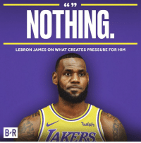 LeBron's been through it all.: 6 99  NOTHING  LEBRON JAMES ON WHAT CREATES PRESSURE FOR HIM  wish  BR AKERS LeBron's been through it all.