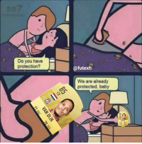 Memes, Baby, and 🤖: 6  Do you have  protection?  @futexh  We are already  protected, baby  85  CB  VAN DIJ 😂😂